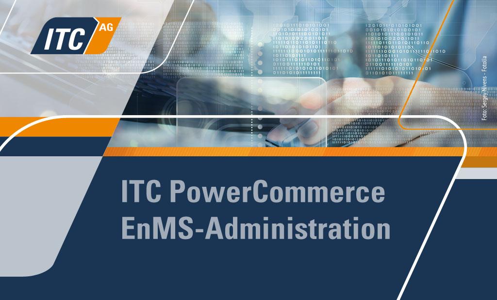 Für den optimalen Umgang mit ITC PowerCommerce® EnMS vermittelt diese Schulung notwendige Kenntnisse und Fähigkeiten.